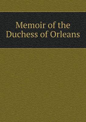 Memoir of the Duchess of Orleans