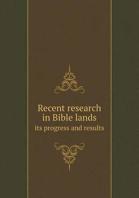 Recent Research in Bible Lands Its Progress and Results