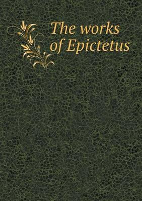 The Works of Epictetus