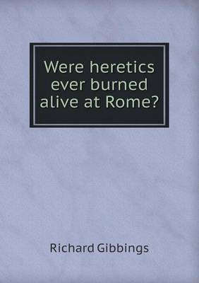 Were Heretics Ever Burned Alive at Rome?