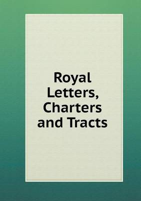 Royal Letters, Charters and Tracts