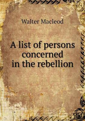 A List of Persons Concerned in the Rebellion