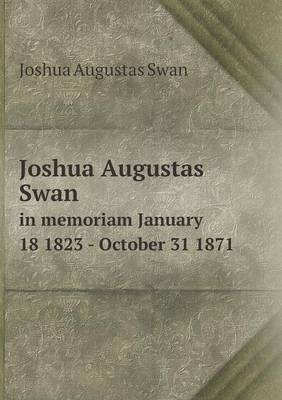 Joshua Augustas Swan in Memoriam January 18 1823 - October 31 1871