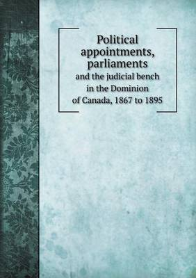 Political Appointments, Parliaments and the Judicial Bench in the Dominion of Canada, 1867 to 1895