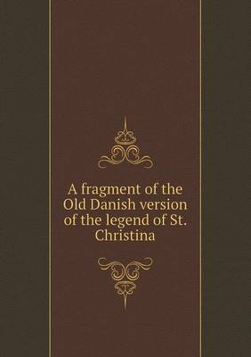 A Fragment of the Old Danish Version of the Legend of St. Christina