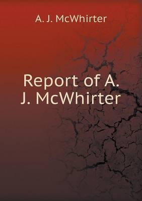 Report of A. J. McWhirter