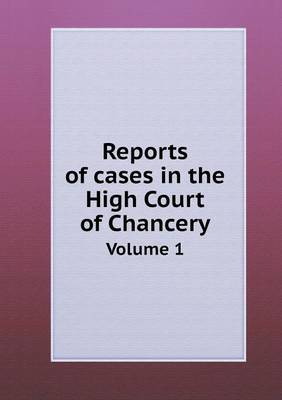 Reports of Cases in the High Court of Chancery Volume 1