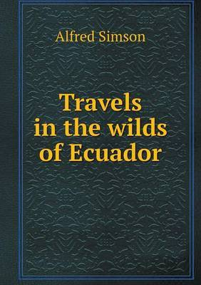 Travels in the Wilds of Ecuador