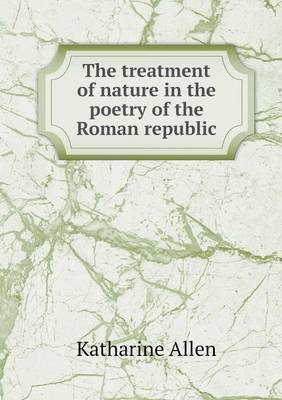 The Treatment of Nature in the Poetry of the Roman Republic