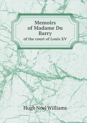Memoirs of Madame Du Barry of the Court of Louis XV
