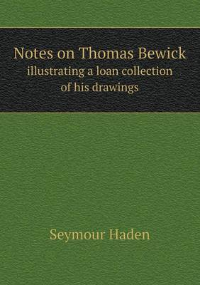 Notes on Thomas Bewick Illustrating a Loan Collection of His Drawings