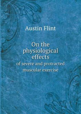 On the Physiological Effects of Severe and Protracted Muscular Exercise