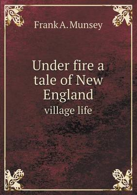 Under Fire a Tale of New England Village Life