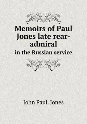 Memoirs of Paul Jones Late Rear-Admiral in the Russian Service