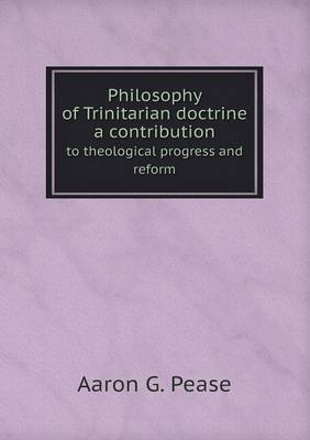Philosophy of Trinitarian Doctrine a Contribution to Theological Progress and Reform