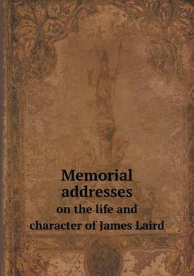 Memorial Addresses on the Life and Character of James Laird