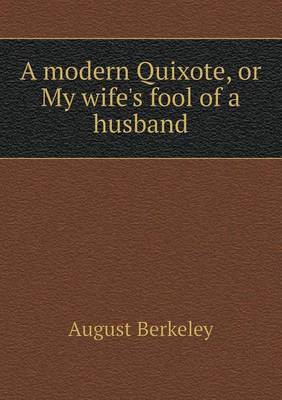 A Modern Quixote, or My Wife's Fool of a Husband