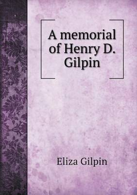 A Memorial of Henry D. Gilpin
