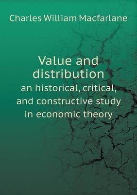 Value and Distribution an Historical, Critical, and Constructive Study in Economic Theory
