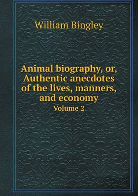 Animal Biography, Or, Authentic Anecdotes of the Lives, Manners, and Economy Volume 2
