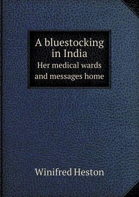 A Bluestocking in India Her Medical Wards and Messages Home