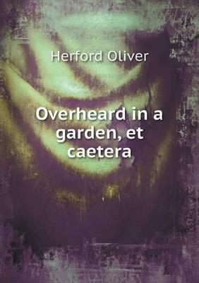 Overheard in a Garden, Et Caetera