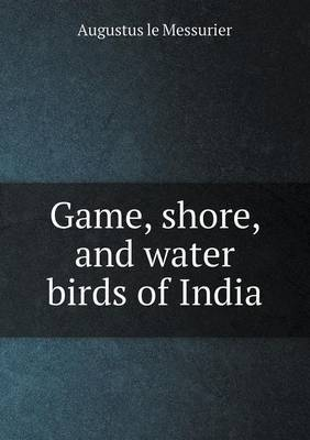 Game, Shore, and Water Birds of India