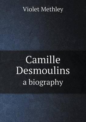 Camille Desmoulins a Biography