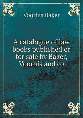 A Catalogue of Law Books Published or for Sale by Baker, Voorhis and Co