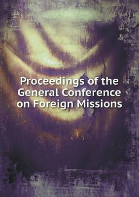 Proceedings of the General Conference on Foreign Missions