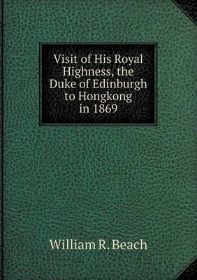 Visit of His Royal Highness, the Duke of Edinburgh to Hongkong in 1869