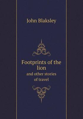 Footprints of the Lion and Other Stories of Travel