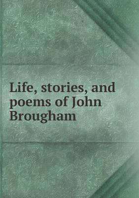 Life, Stories, and Poems of John Brougham