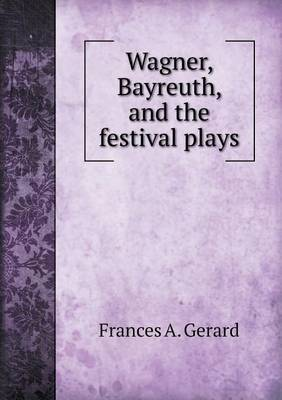 Wagner, Bayreuth, and the Festival Plays