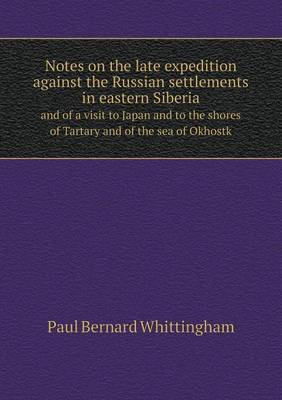 Notes on the Late Expedition Against the Russian Settlements in Eastern Siberia and of a Visit to Japan and to the Shores of Tartary and of the Sea of