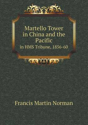 Martello Tower in China and the Pacific in HMS Tribune, 1856-60