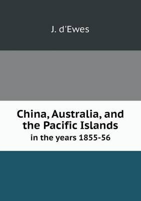 China, Australia, and the Pacific Islands in the Years 1855-56