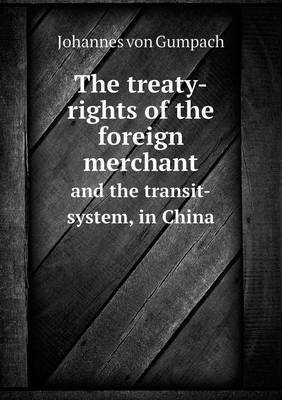 The Treaty-Rights of the Foreign Merchant and the Transit-System, in China
