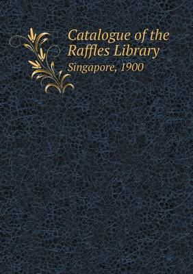 Catalogue of the Raffles Library Singapore, 1900