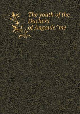 The Youth of the Duchess of Angoule Me