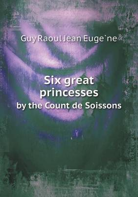 Six Great Princesses by the Count de Soissons