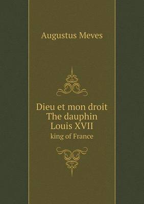 Dieu Et Mon Droit the Dauphin Louis XVII King of France