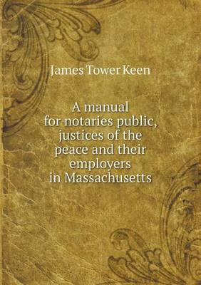 A Manual for Notaries Public, Justices of the Peace and Their Employers in Massachusetts