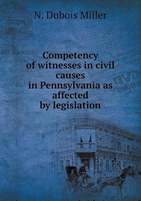Competency of Witnesses in Civil Causes in Pennsylvania as Affected by Legislation