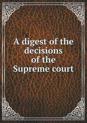 A Digest of the Decisions of the Supreme Court