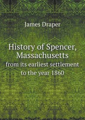 History of Spencer, Massachusetts from Its Earliest Settlement to the Year 1860