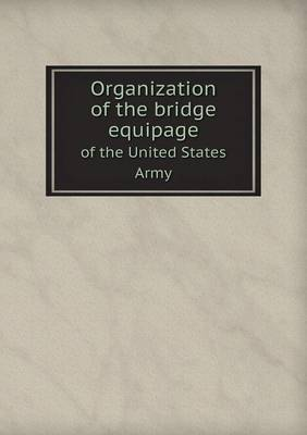 Organization of the Bridge Equipage of the United States Army