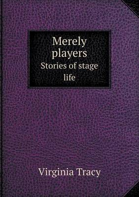 Merely Players Stories of Stage Life
