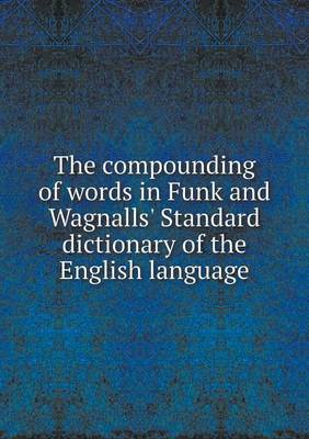 The Compounding of Words in Funk and Wagnalls' Standard Dictionary of the English Language