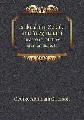 Ishkashmi, Zebaki and Yazghulami an Account of Three Eranian Dialects